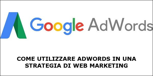Google adwords all'interno di una strategia di web marketing