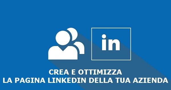 Crea e ottimizza la pagine Linkedin aziendale